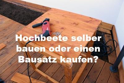 Soll ich lieber einen Hochbeet-Bausatz kaufen oder selber bauen?